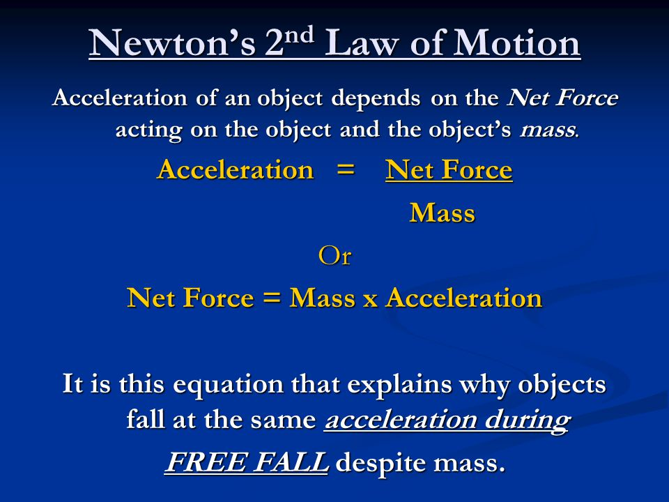 Newton's 2 nd Law of Motion Acceleration of an object depends on the Net Force acting on the object and the object's mass.