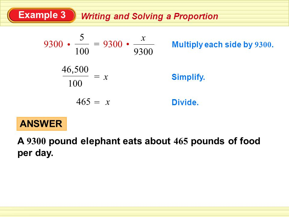 Example 3 Writing and Solving a Proportion x465 = Divide.