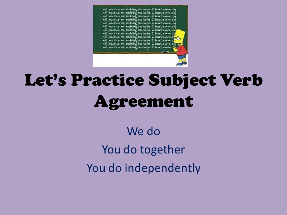 Let's Practice Subject Verb Agreement We do You do together You do independently