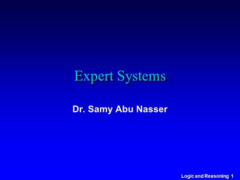 Logic and Reasoning 1 Expert Systems Dr. Samy Abu Nasser