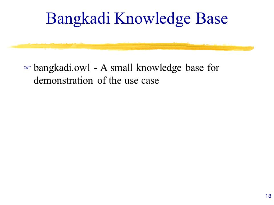 Bangkadi Knowledge Base F bangkadi.owl - A small knowledge base for demonstration of the use case 18