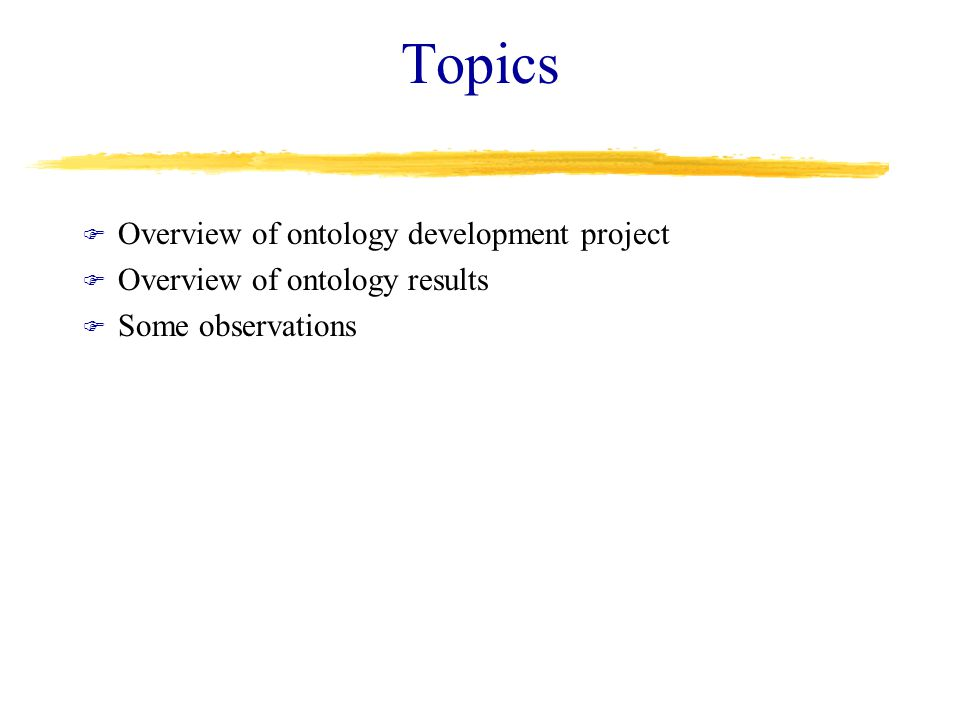 Topics F Overview of ontology development project F Overview of ontology results F Some observations