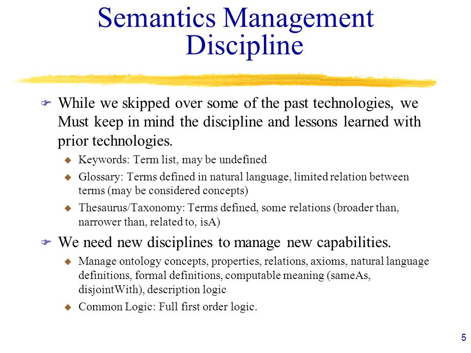 Semantics Management Discipline F While we skipped over some of the past technologies, we Must keep in mind the discipline and lessons learned with prior technologies.