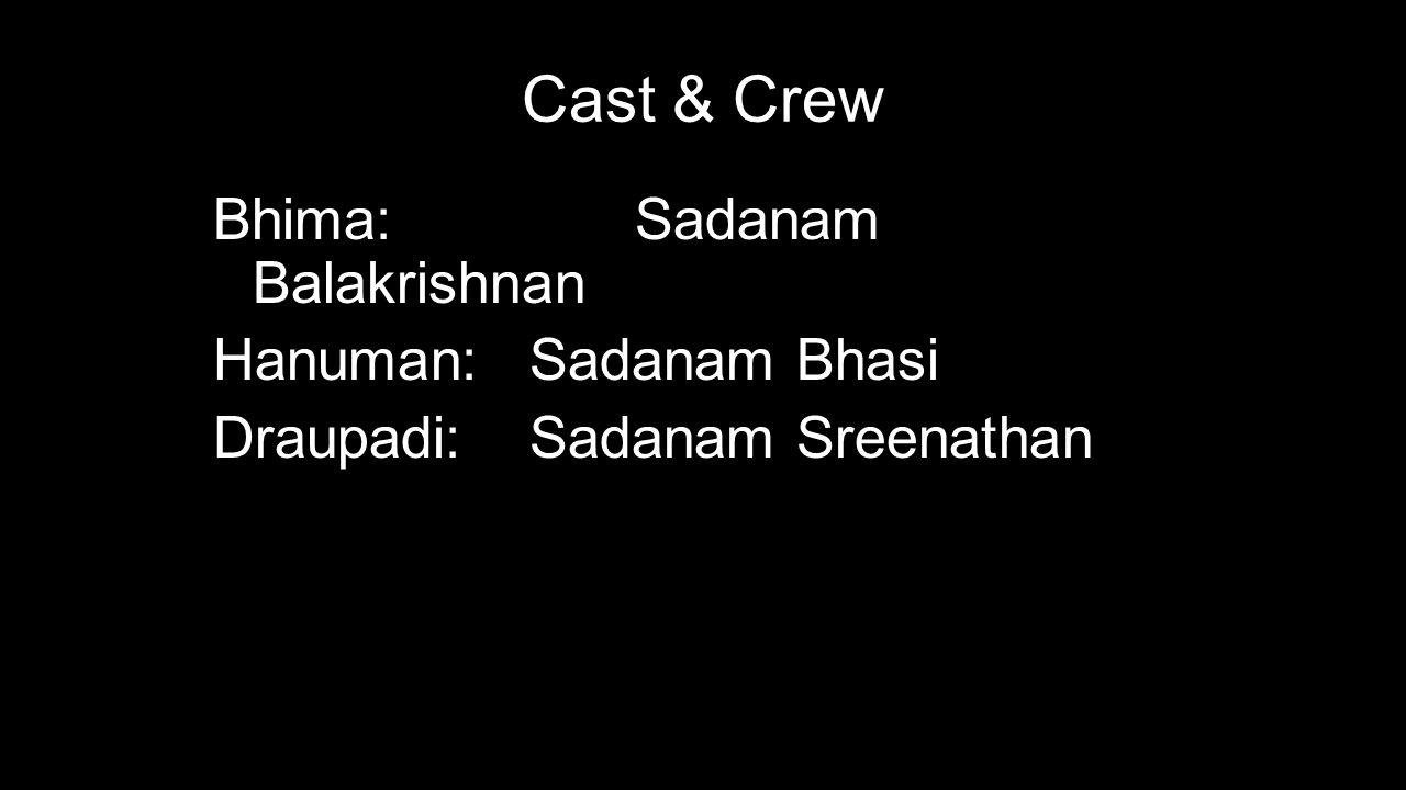 Cast & Crew Vocal: Sadanam Sivadasan Kalamandalam Rajesh Menon Chenda: Sadanam Ramakrishnan Maddalam: Sadanam Devadasan Edakka: Sadanam Ramakrishnan Chutti: Sadanam Sreenivasan Aniyara: Sadanam Vivek