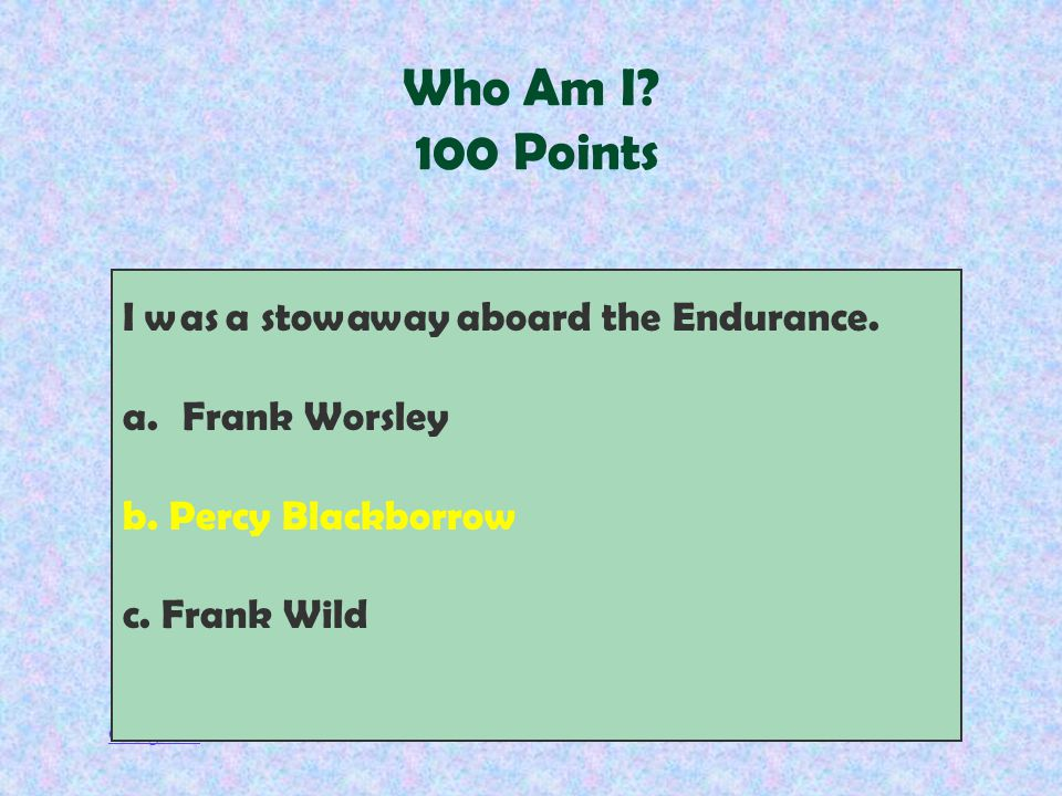 Categories I was a stowaway aboard the Endurance. a.Frank Worsley b.