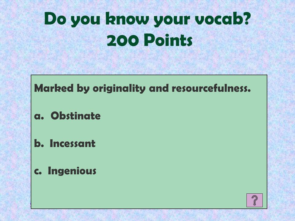 Categories Do you know your vocab.200 Points Marked by originality and resourcefulness.