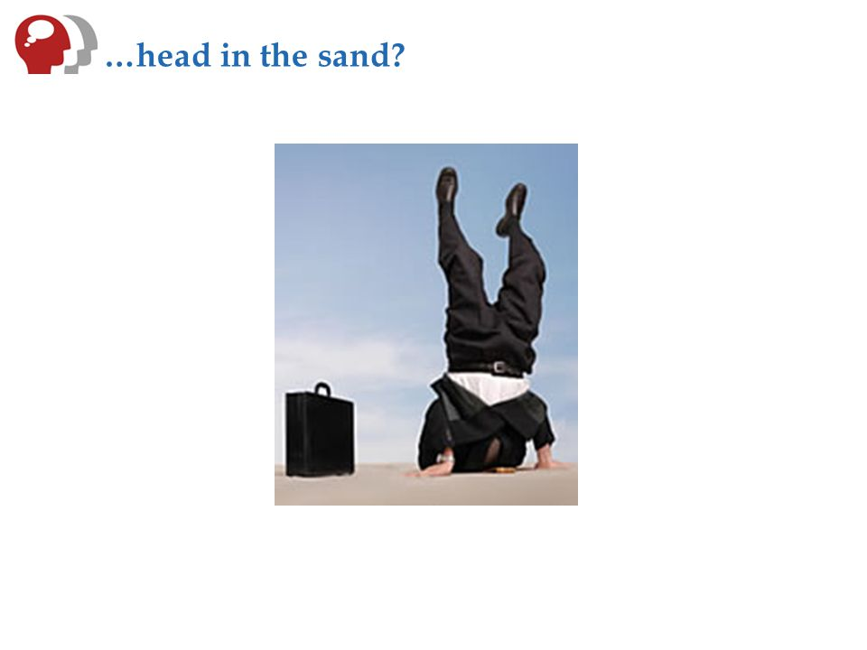 …head in the sand?