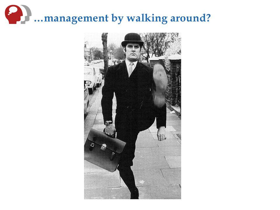 …management by walking around?