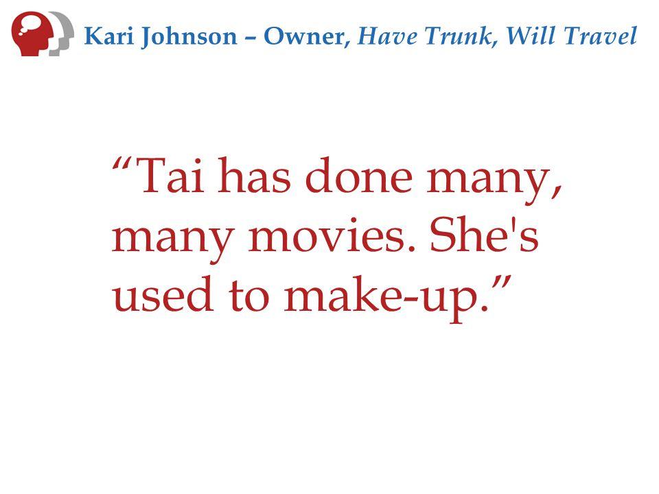 Kari Johnson – Owner, Have Trunk, Will Travel Tai has done many, many movies.