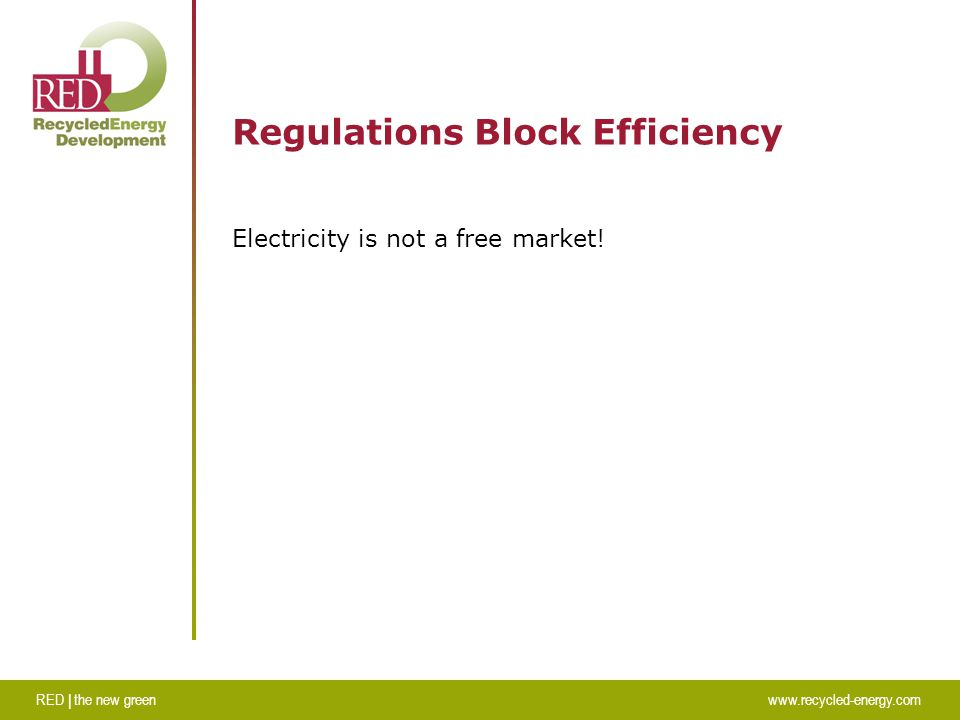 RED | the new greenwww.recycled-energy.com Regulations Block Efficiency Electricity is not a free market!