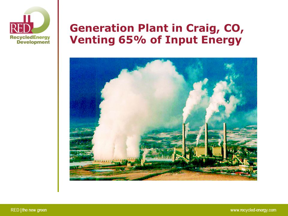 RED | the new greenwww.recycled-energy.com Generation Plant in Craig, CO, Venting 65% of Input Energy
