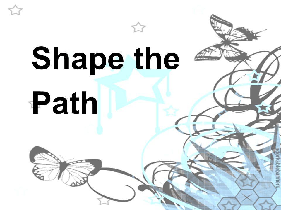 Shape the Path