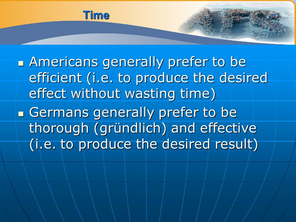 Time Americans generally prefer to be efficient (i.e.
