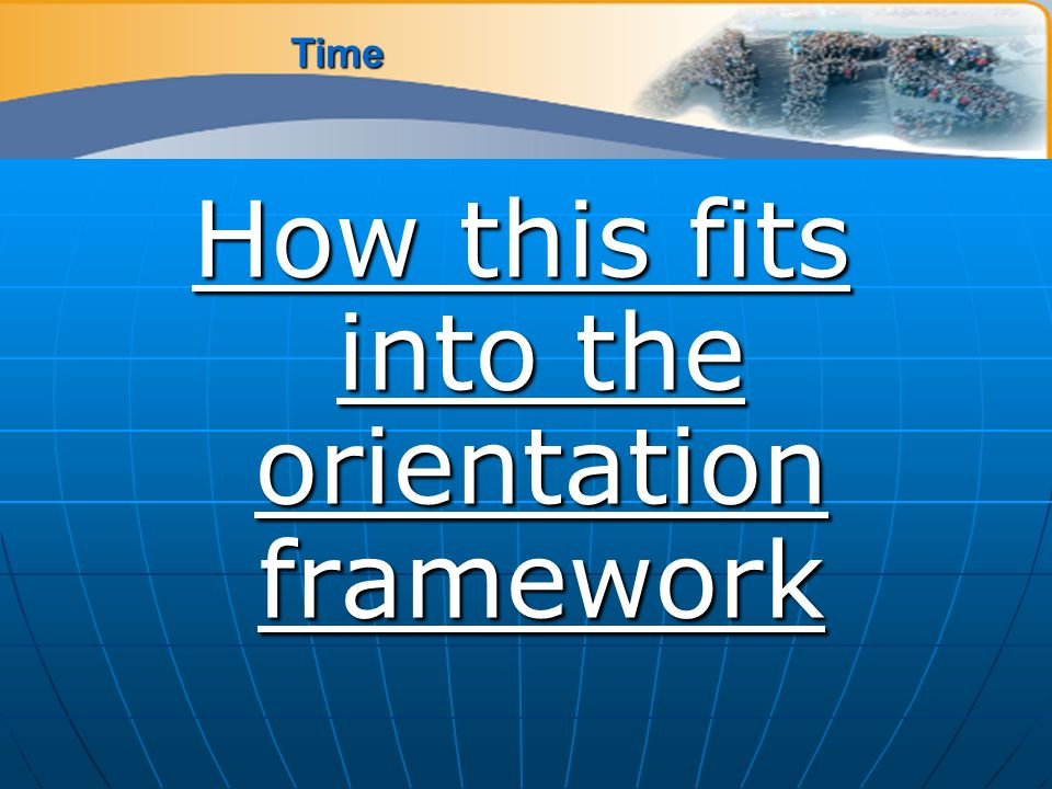 How this fits into the orientation framework Time