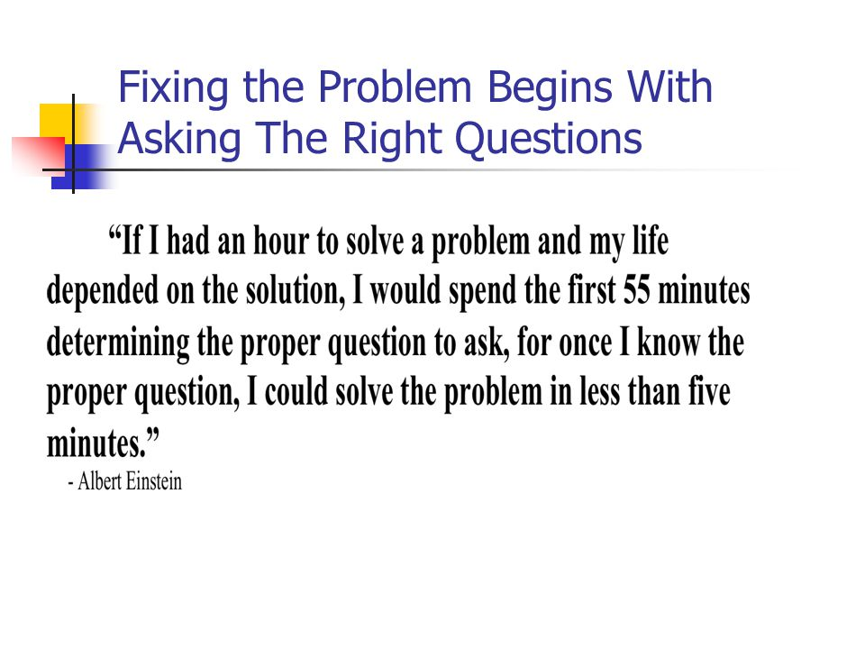 Fixing the Problem Begins With Asking The Right Questions