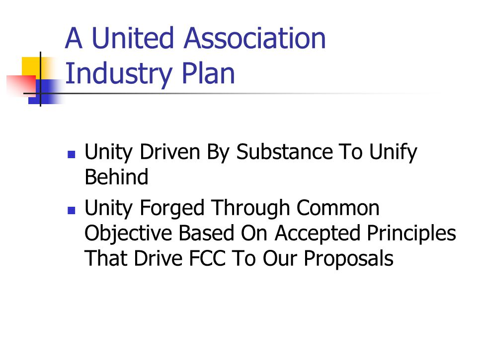 A United Association Industry Plan Unity Driven By Substance To Unify Behind Unity Forged Through Common Objective Based On Accepted Principles That Drive FCC To Our Proposals