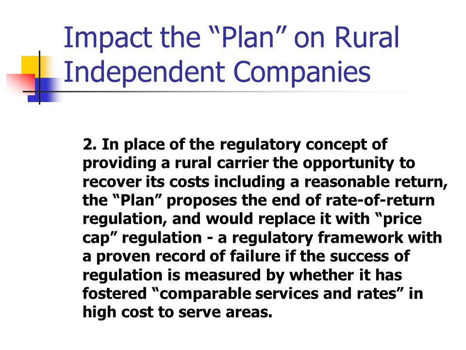 Impact the Plan on Rural Independent Companies 2.