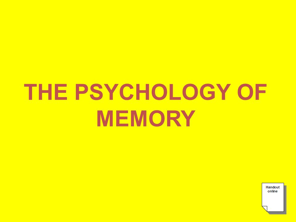 THE PSYCHOLOGY OF MEMORY