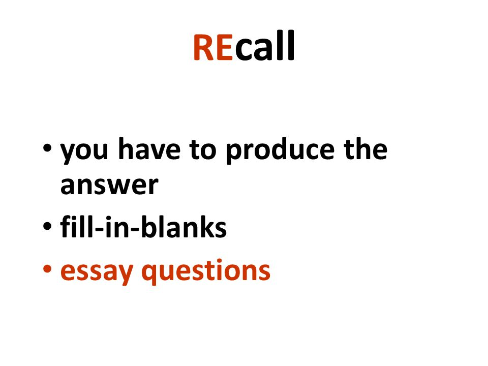 RE call you have to produce the answer fill-in-blanks essay questions