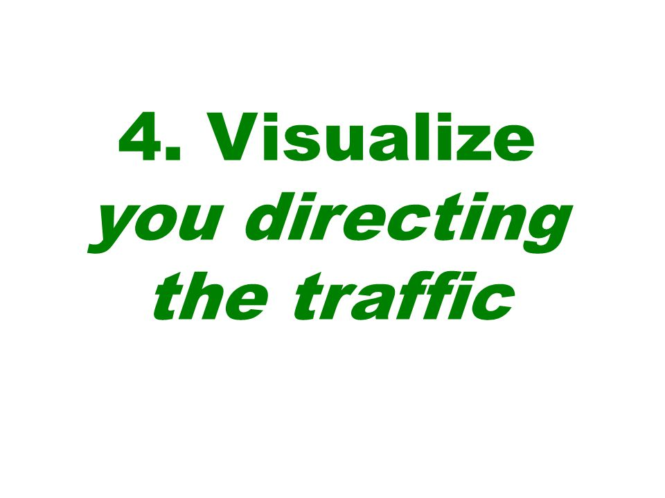 4. Visualize you directing the traffic