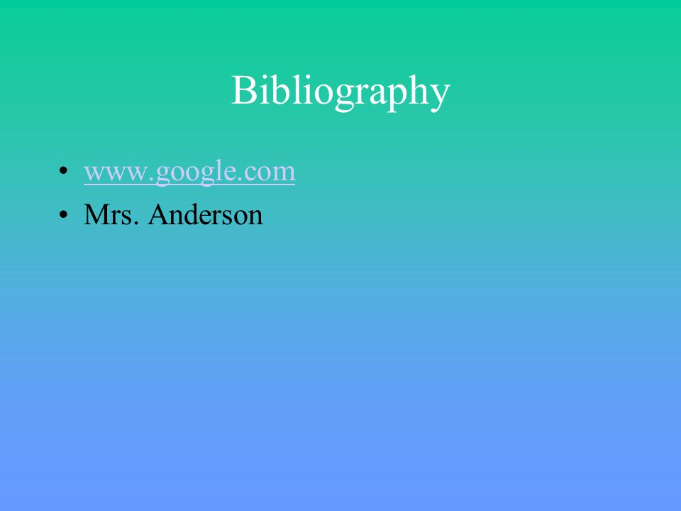 Bibliography www.google.com Mrs. Anderson