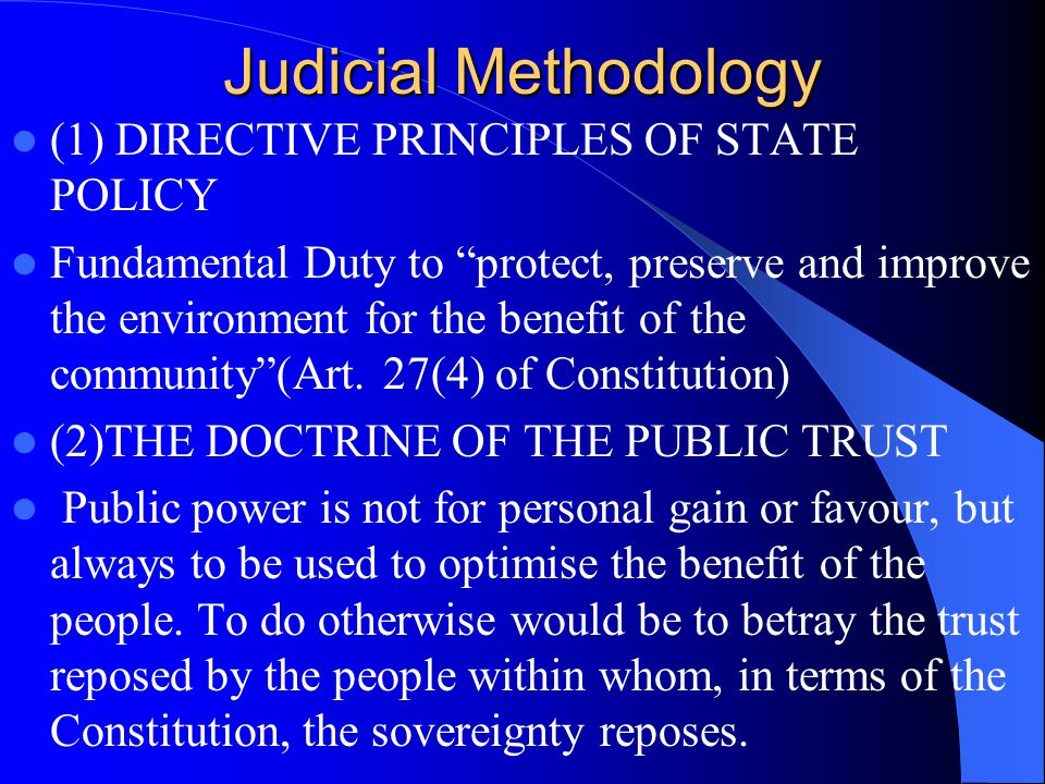 Judicial Methodology (1) DIRECTIVE PRINCIPLES OF STATE POLICY Fundamental Duty to protect, preserve and improve the environment for the benefit of the community (Art.