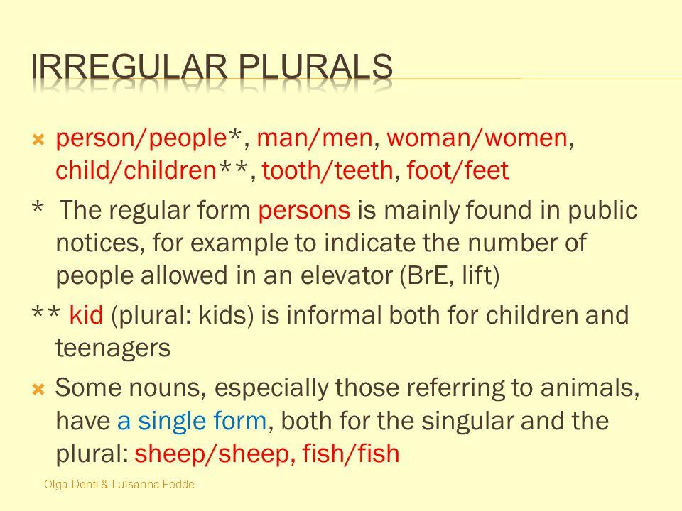 Olga Denti & Luisanna Fodde  person/people*, man/men, woman/women, child/children**, tooth/teeth, foot/feet * The regular form persons is mainly foun