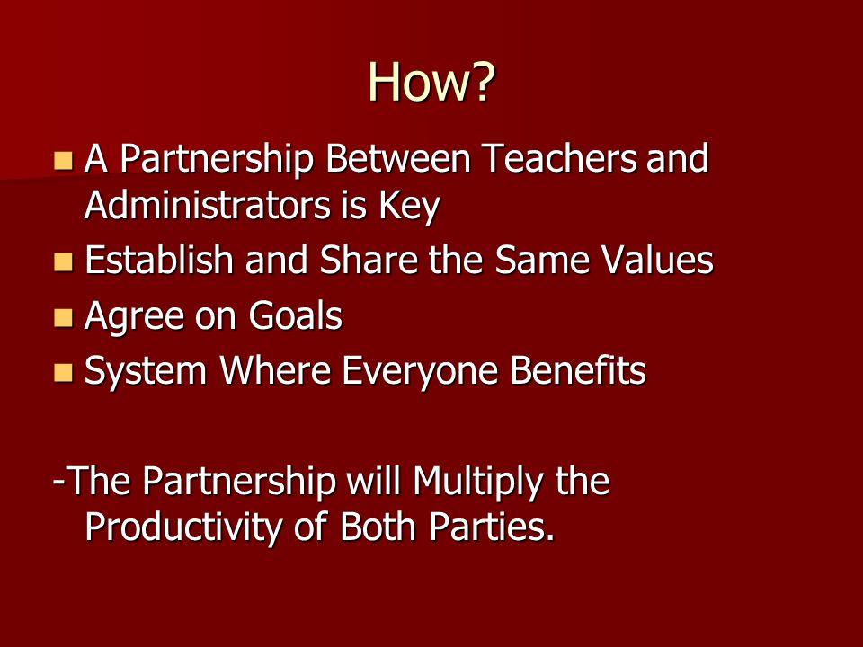 How? A Partnership Between Teachers and Administrators is Key A Partnership Between Teachers and Administrators is Key Establish and Share the Same Va