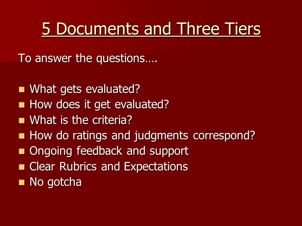 5 Documents and Three Tiers To answer the questions…. What gets evaluated? What gets evaluated? How does it get evaluated? How does it get evaluated?