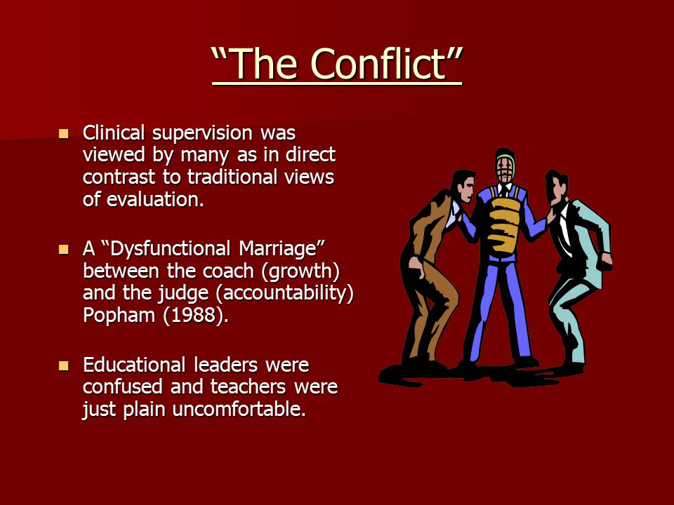 """""""The Conflict"""" Clinical supervision was viewed by many as in direct contrast to traditional views of evaluation. Clinical supervision was viewed by ma"""