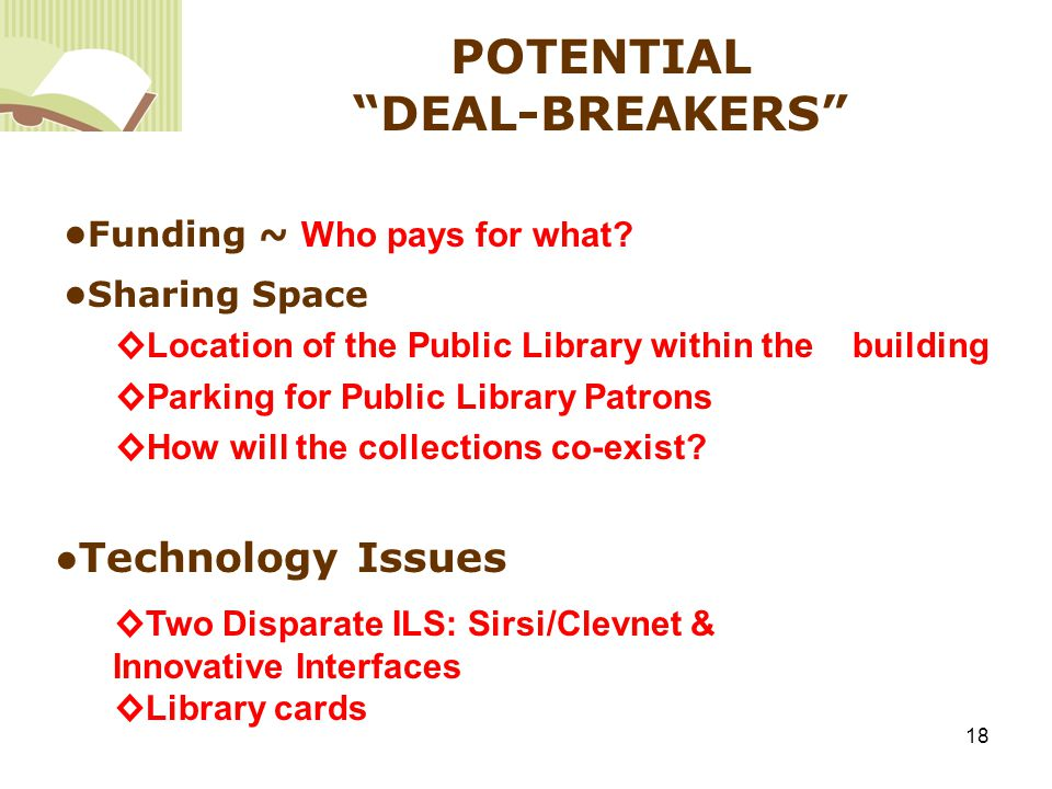 18 POTENTIAL DEAL-BREAKERS ● Funding ~ Who pays for what.