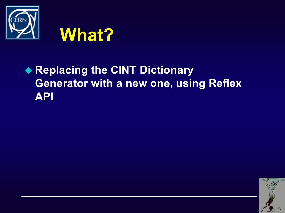 What?  Replacing the CINT Dictionary Generator with a new one, using Reflex API