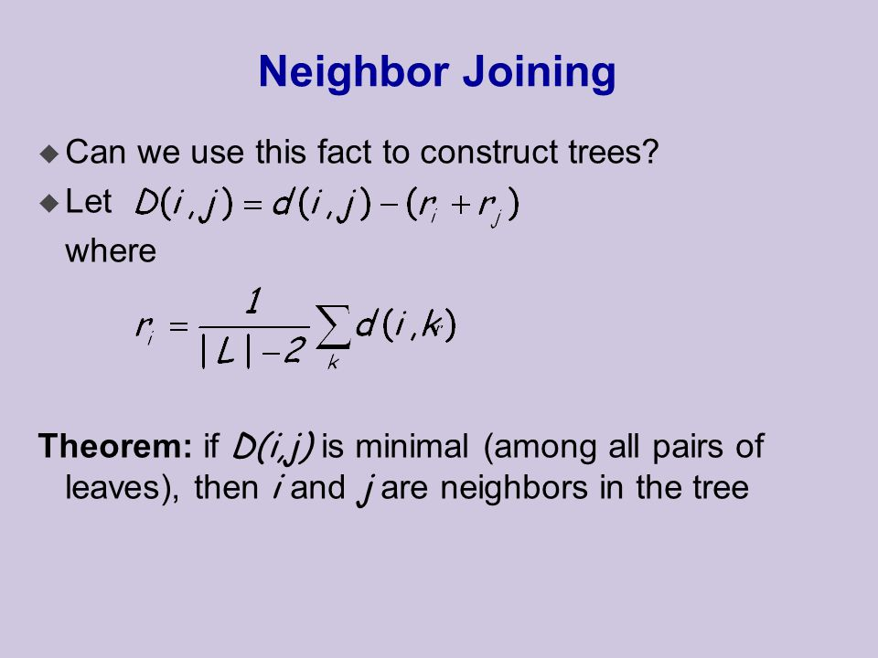 Neighbor Joining u Can we use this fact to construct trees.