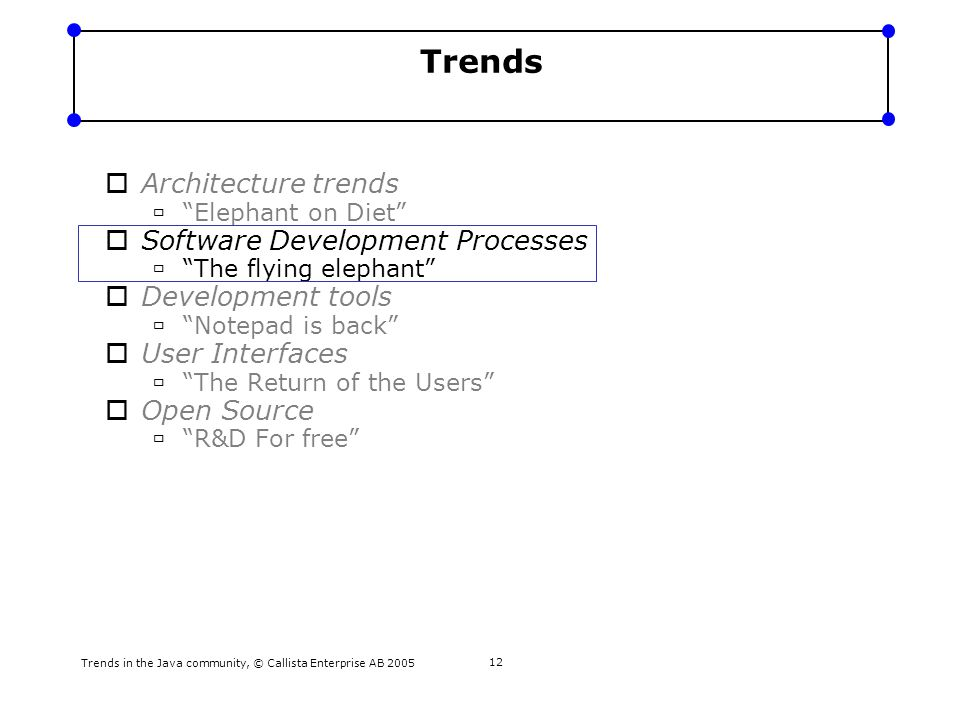 Trends in the Java community, © Callista Enterprise AB 2005 13 Software Development Processes – The Flying Elephant This is about lightweight development processes that focus on what's really important.