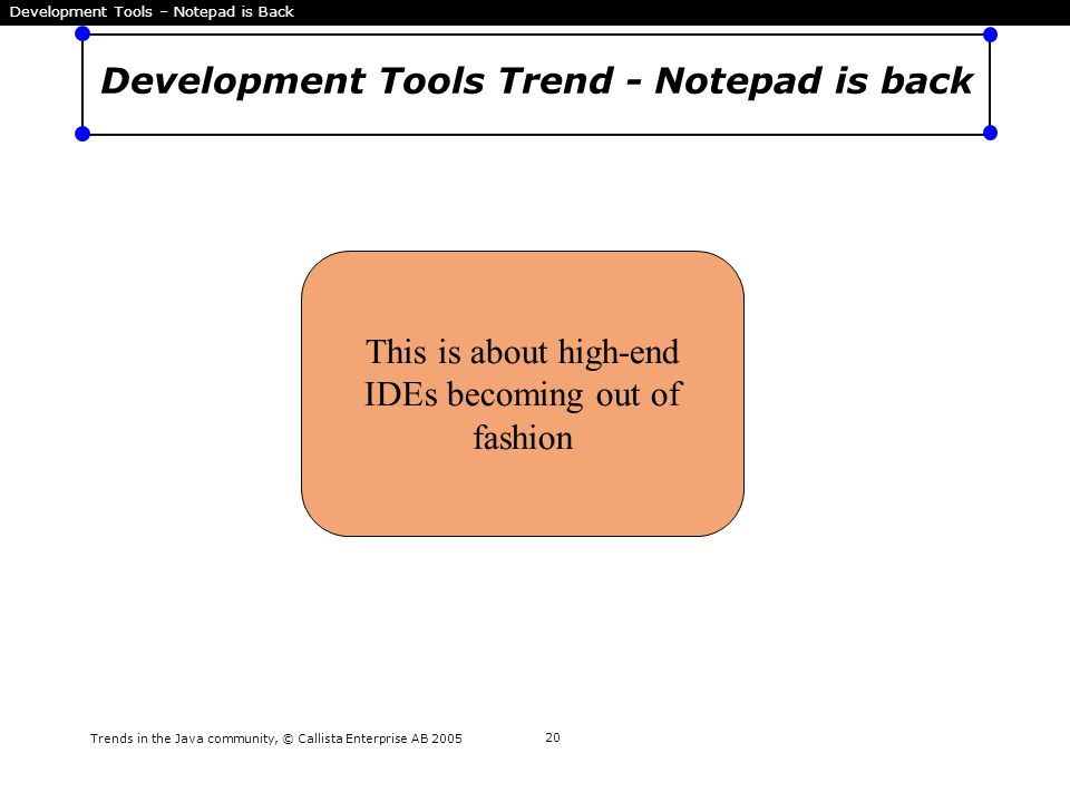 Trends in the Java community, © Callista Enterprise AB 2005 21 Notepad is back - Why.