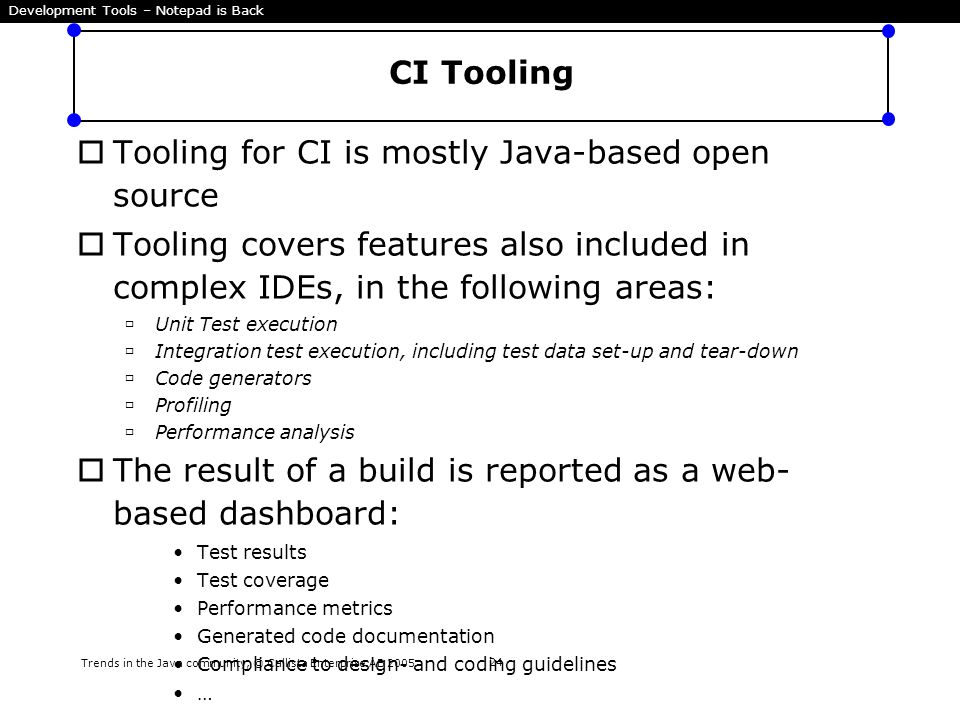 Trends in the Java community, © Callista Enterprise AB 2005 24 CI Tooling  Tooling for CI is mostly Java-based open source  Tooling covers features