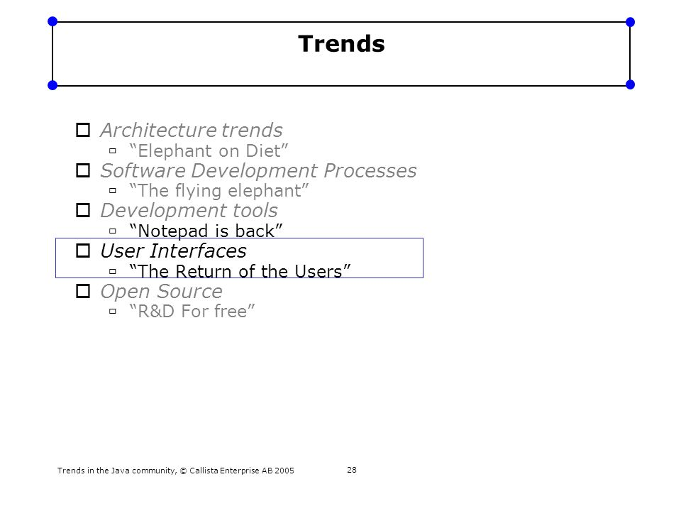 "Trends in the Java community, © Callista Enterprise AB 2005 28 Trends  Architecture trends  ""Elephant on Diet""  Software Development Processes  ""T"