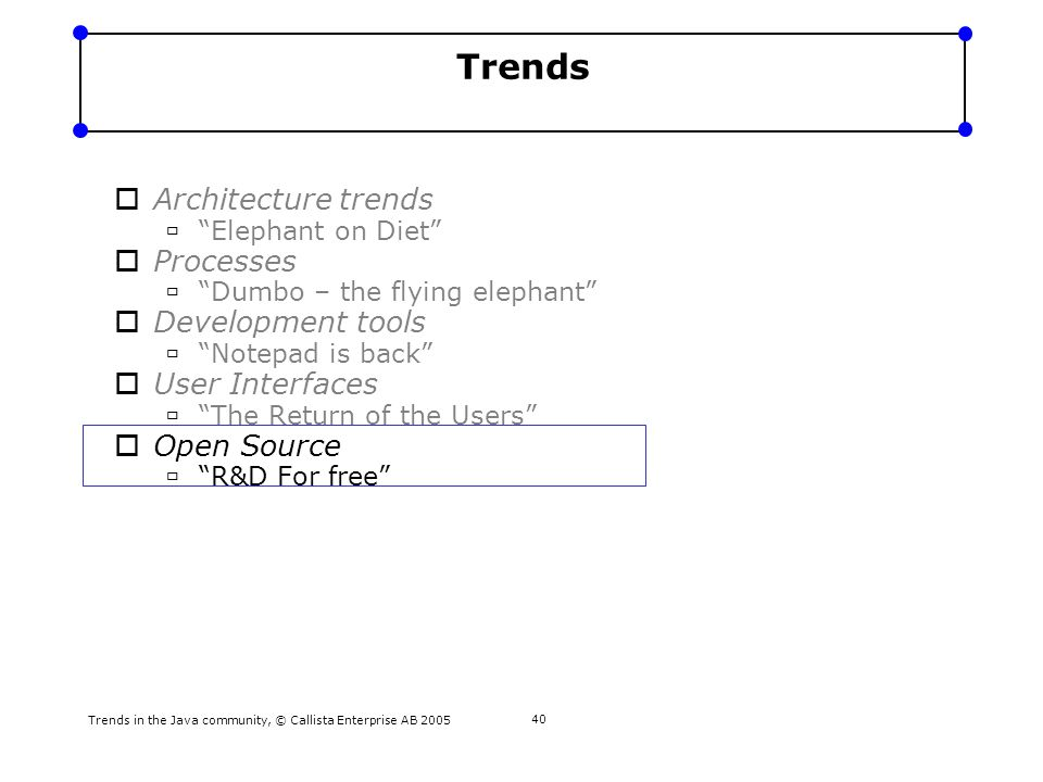 "Trends in the Java community, © Callista Enterprise AB 2005 40 Trends  Architecture trends  ""Elephant on Diet""  Processes  ""Dumbo – the flying ele"