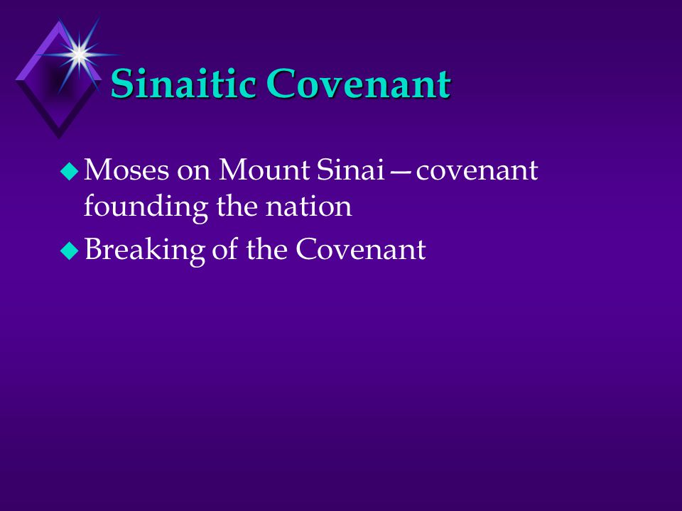 Sinaitic Covenant u Moses on Mount Sinai—covenant founding the nation u Breaking of the Covenant
