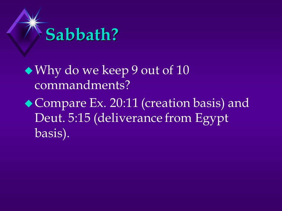 Sabbath. u Why do we keep 9 out of 10 commandments.