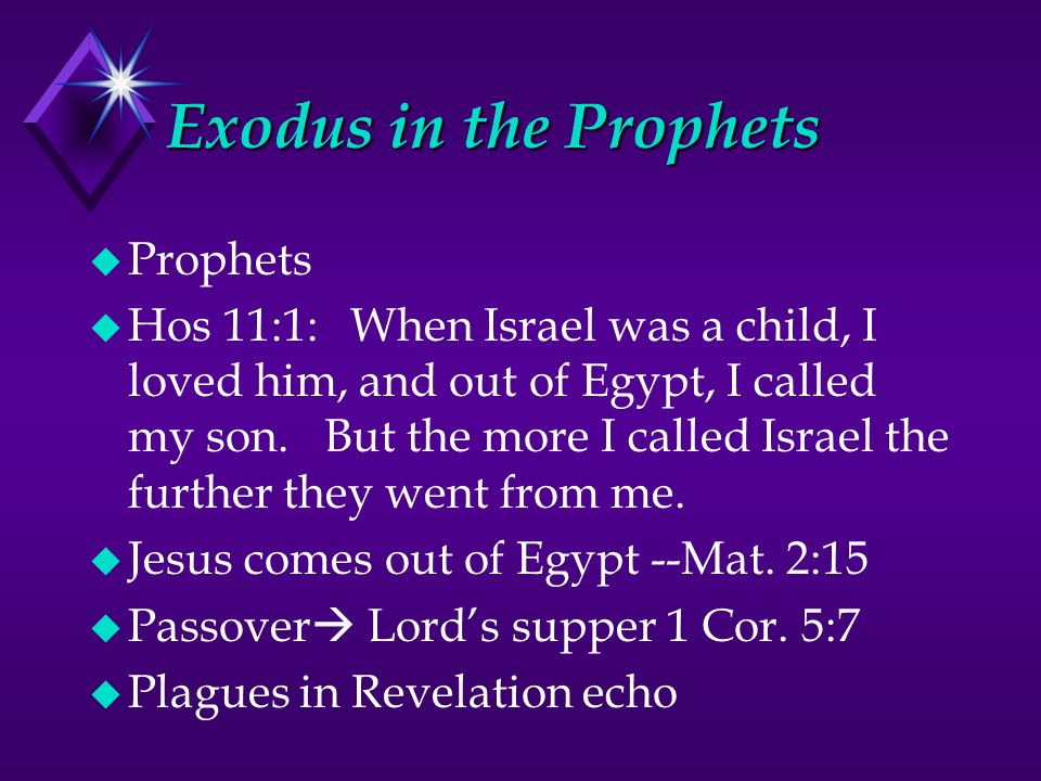 Exodus in the Prophets u Prophets u Hos 11:1: When Israel was a child, I loved him, and out of Egypt, I called my son.