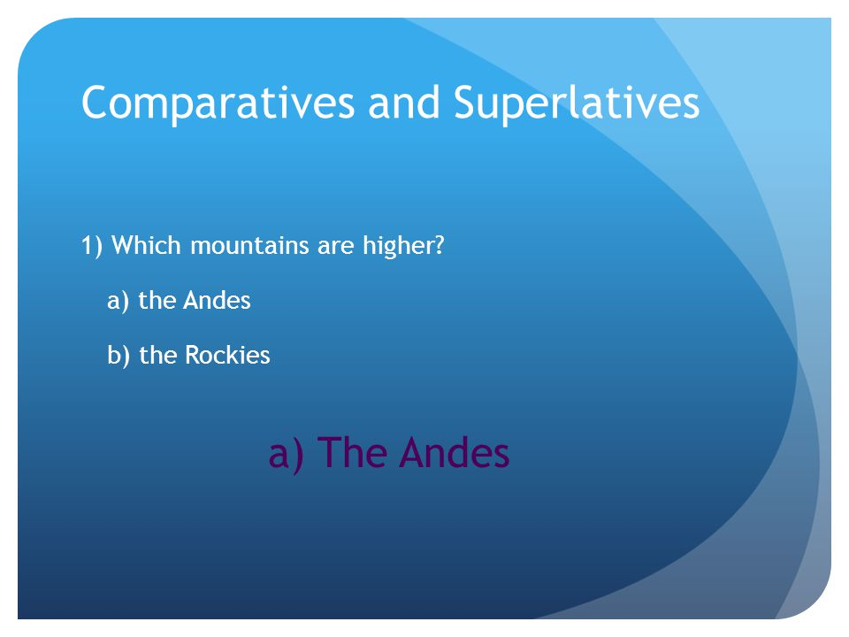 Comparatives and Superlatives 1) Which mountains are higher.