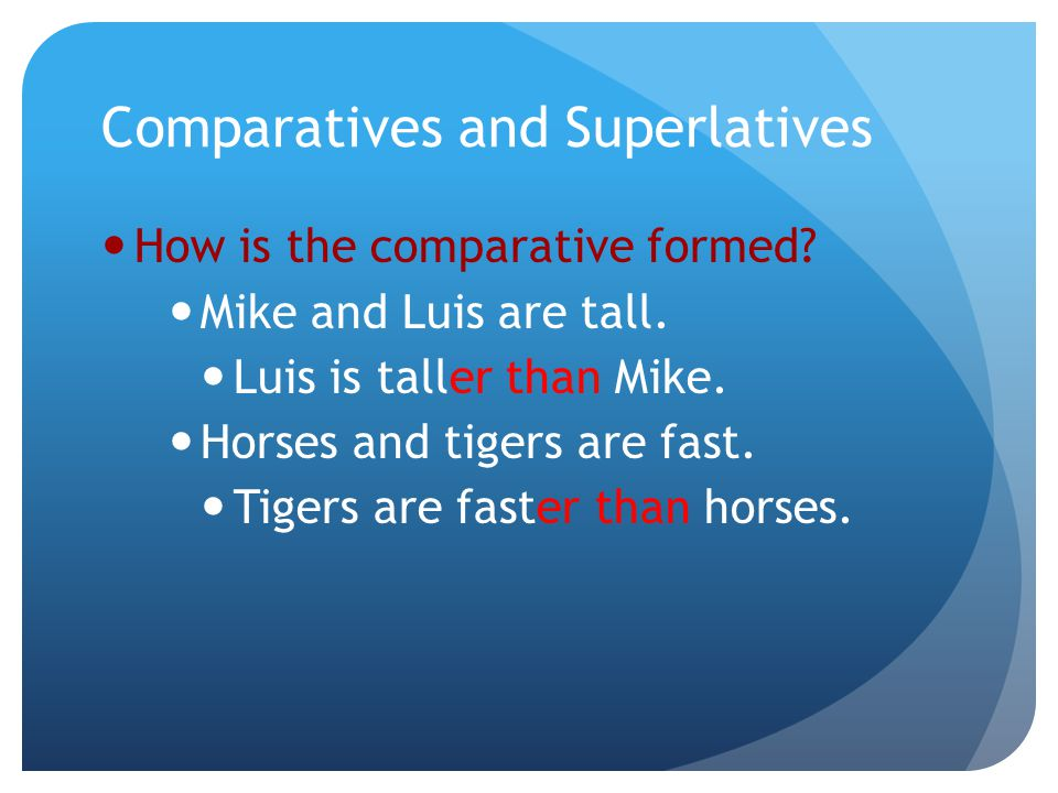 Comparatives and Superlatives How is the comparative formed.