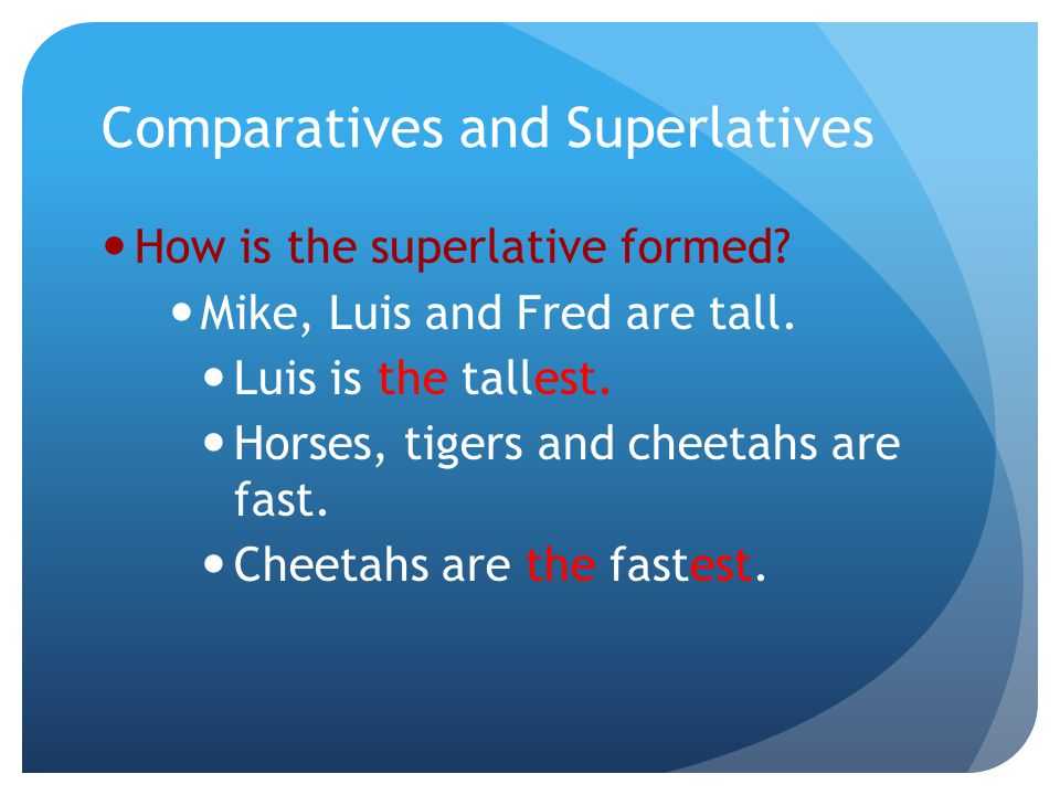 Comparatives and Superlatives How is the superlative formed.