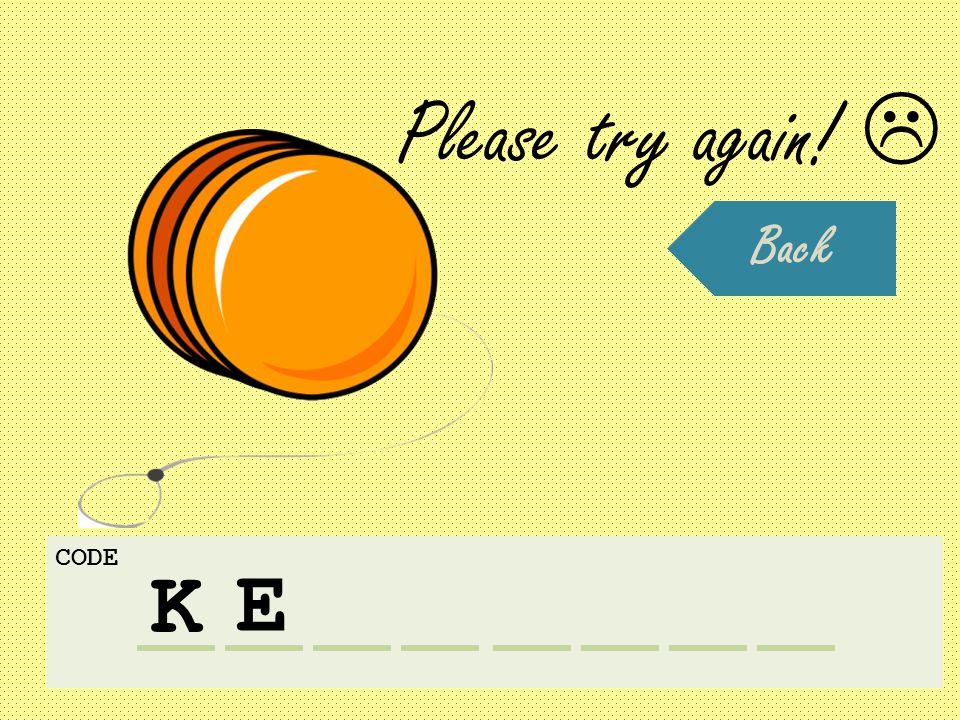 K CODE E Please try again!  Back