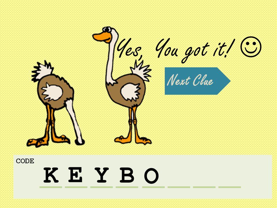 Yes, You got it! K CODE Next Clue E YB O