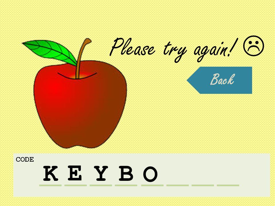 K CODE E YB O Please try again!  Back