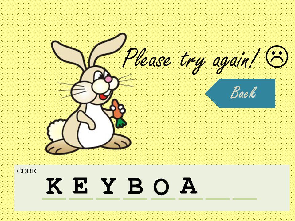 K CODE E YB O A Please try again!  Back
