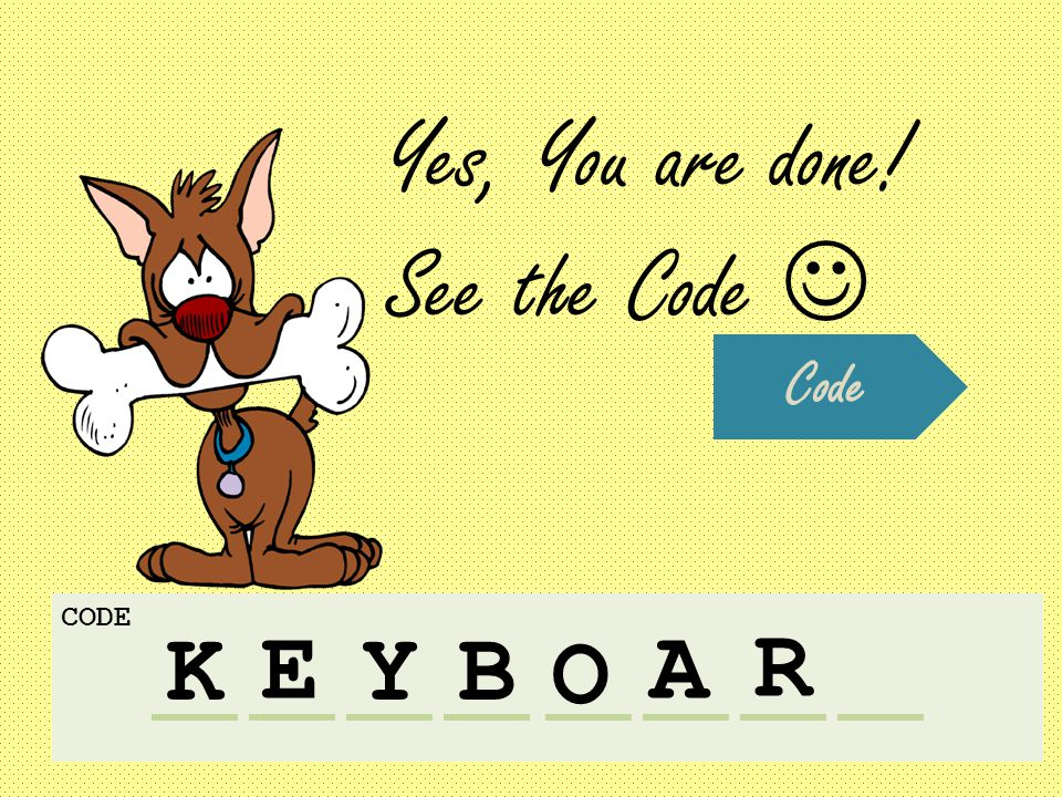 Yes, You are done! See the Code K CODE Code E YB O A R