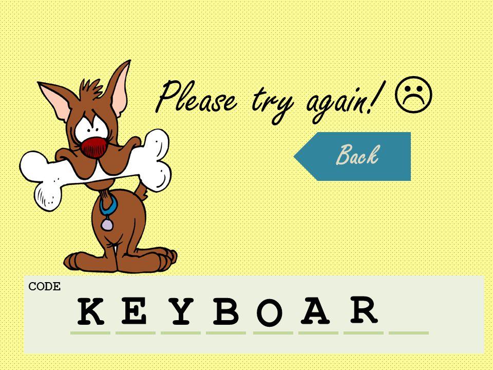 K CODE E YB O A R Please try again!  Back
